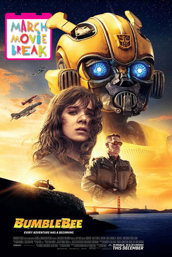 BumbleBee (March Movie Break) - in theatres 03/11/2019