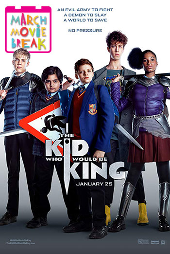 Kid Who Would Be King(March Movie Break) - in theatres 03/11/2019