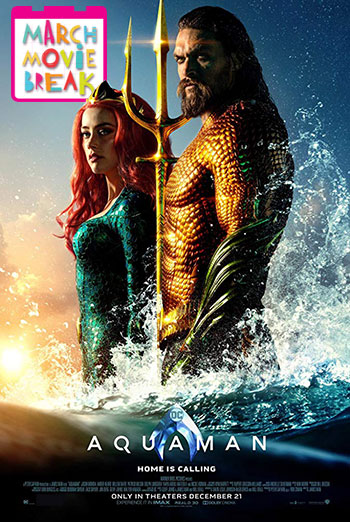 Aquaman (March Movie Break) - in theatres 03/11/2019