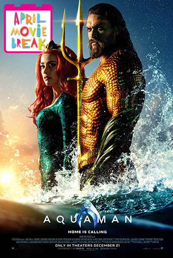 Aquaman (April Movie Break) - in theatres 04/15/2019