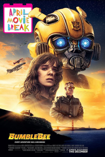 BumbleBee (April Movie Break) - in theatres 04/15/2019