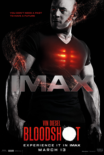 Bloodshot (IMAX) - in theatres 03/13/2020