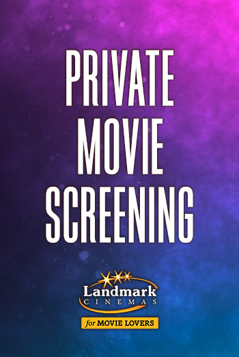 Landmark Private Movie Screenings - in theatres 03/26/2021